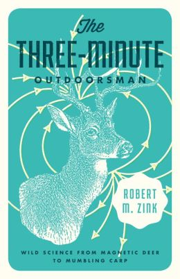 The Three-Minute Outdoorsman: Wild Science from Magnetic Deer to Mumbling Carp