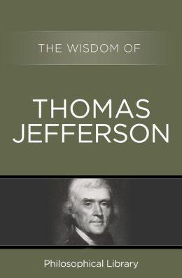 The Wisdom of Thomas Jefferson