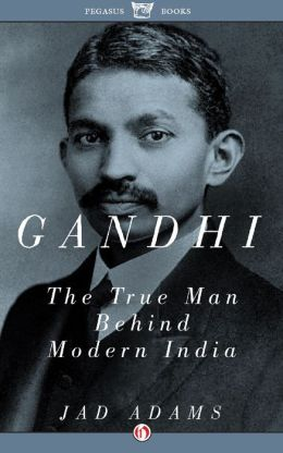Gandhi: The True Man Behind Modern India