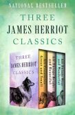 Book Cover Image. Title: All Creatures Great and Small, All Things Bright and Beautiful, and All Things Wise and Wonderful:  Three James Herriot Classics, Author: James Herriot
