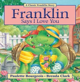 Franklin Says I Love You: A Classic Franklin Story (Read-Aloud Edition)