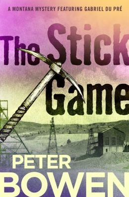 The Stick Game: A Montana Mystery Featuring Gabriel Du Pre