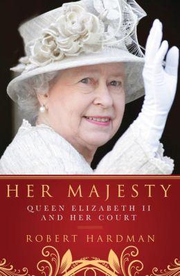 Her Majesty: The Court of Queen Elizabeth II
