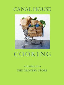 Canal House Cooking Volume No. 6: The Grocery Store (PagePerfect NOOK Book)
