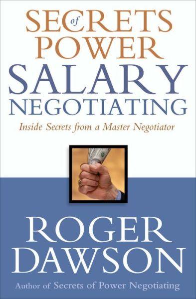 Secrets of Power Salary Negotiating: Inside Secrets from a Master Negotiator