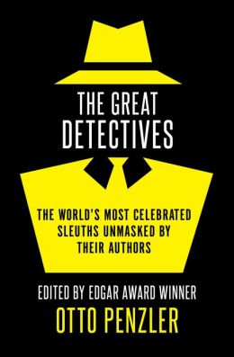 The Great Detectives: The World?s Most Celebrated Sleuths Unmasked by Their Authors
