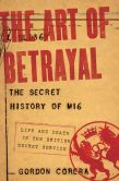 Book Cover Image. Title: The Art of Betrayal:  The Secret History of MI6: Life and Death in the British Secret Service, Author: Gordon Corera