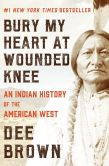 Book Cover Image. Title: Bury My Heart at Wounded Knee:  An Indian History of the American West, Author: Dee Brown