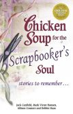 Jack Canfield - Chicken Soup for the Scrapbooker's Soul: Stories to Remember