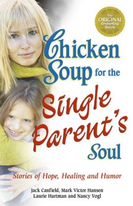 Chicken Soup for the Single Parent's Soul: Stories of Hope, Healing and Humor