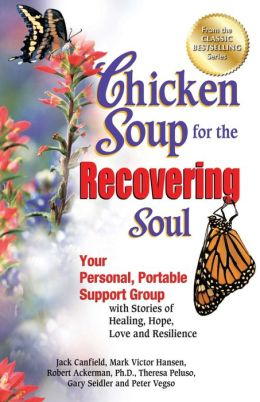 Chicken Soup for the Recovering Soul: Your Personal, Portable Support Group with Stories of Healing, Hope, Love and Resilience