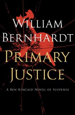 Primary Justice: A Ben Kincaid Novel of Suspense (Book One)