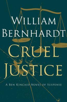 Cruel Justice: A Ben Kincaid Novel of Suspense (Book Five)