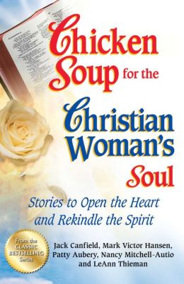 Chicken Soup for the Christian Woman's Soul: Stories to Open the Heart and Rekindle the Spirit