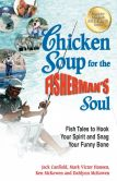 Jack Canfield - Chicken Soup for the Fisherman's Soul: Fish Tales to Hook Your Spirit and Snag Your Funny Bone