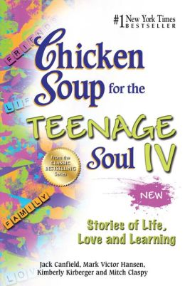 Chicken Soup for the Teenage Soul IV: More Stories of Life, Love and Learning