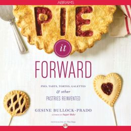 Pie It Forward: Pies, Tarts, Tortes, Galettes, and Other Pastries Reinvented (PagePerfect NOOK Book)