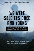 Book Cover Image. Title: We Were Soldiers Once . . . and Young:  Ia Drang--The Battle That Changed the War in Vietnam, Author: Harold G. Moore