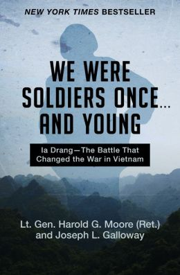 We Were Soldiers Once . . . and Young: Ia Drang?The Battle That Changed the War in Vietnam