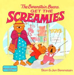 The Berenstain Bears Get the Screamies