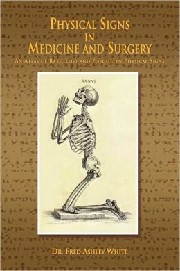 Physical Signs in Medicine and Surgery: An Atlas of Rare, Lost and Forgotten Physical Signs