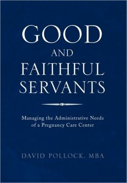 Good and Faithful Servants: Managing the Administrative Needs of a Pregnancy Care Center