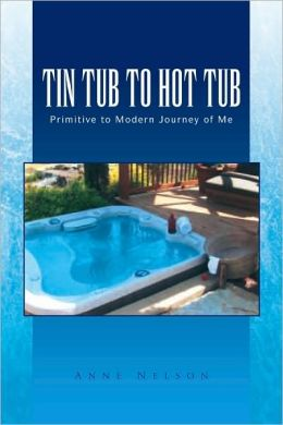 TIN TUB TO HOT TUB: Primitive to Modern Journey of Me