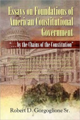Essays On Foundations Of American Constitutional Government