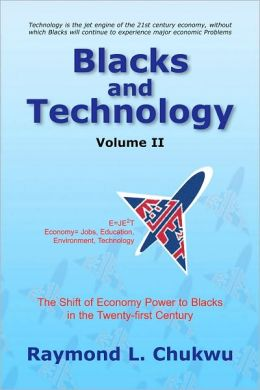 Blacks and Technology Volume II: The Shift of Economy Power to Blacks in the Twenty-first Century