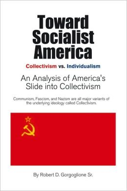 Toward Socialist America: An Analysis of America's Slide into Collectivism