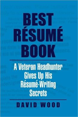 Best Résumé Book: A Veteran Headhunter Gives Up His Résumé-Writing Secrets