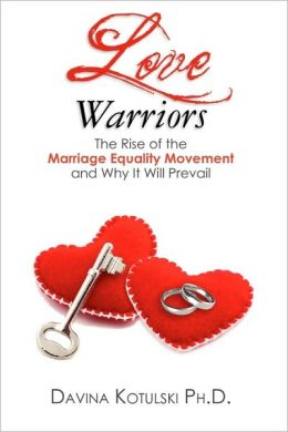 Love Warriors: The Rise of the Marriage Equality Movement and Why It Will Prevail