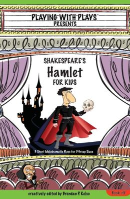 Shakespeare's Hamlet for Kids: 3 Short Melodramatic Plays for 3 Group Sizes