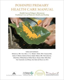 Pohnpei Primary Health Care Manual: Health Care in Pohnpei, Micronesia - Traditional Uses of Plants for Health and Healing