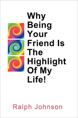 Why Being Your Friend Is The Highlight Of My Life!