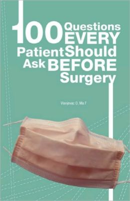 100 Questions Every Patient Should Ask Before Surgery