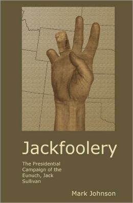 Jackfoolery: The Presidential Campaign of the Eunuch, Jack Sullivan