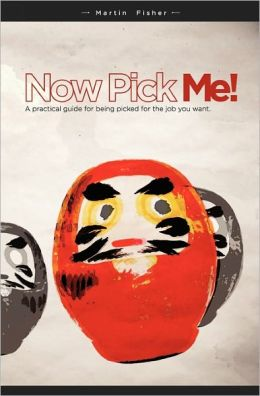 Now Pick Me!: A practical guide for being picked for the job you Want
