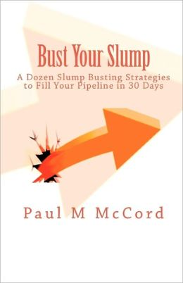Bust Your Slump: A Dozen Strategies to Fill Your Pipeline in 30 Days