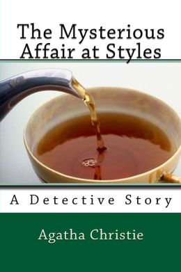 The Mysterious Affair at Styles: A Detective Story