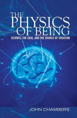 The Physics of Being: Science, the Soul, and the Source of Creation