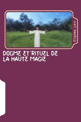 Dogme et Rituel de la Haute Magie: Transcendental Magic: Its Doctrine and Ritual