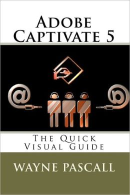 Adobe Captivate 5: The Quick Visual Guide