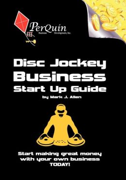 Disc Jockey Business Start-up Guide: Business Startup Guide to Start Your Own DJ Business