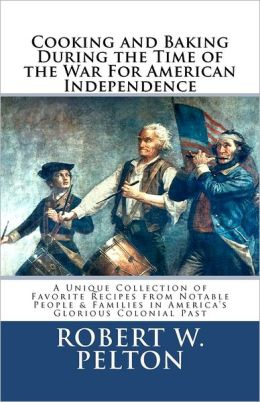 Cooking & Baking During The Time Of The War For American Independence