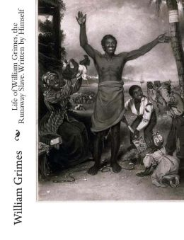 Life of William Grimes, the Runaway Slave. Written by Himself