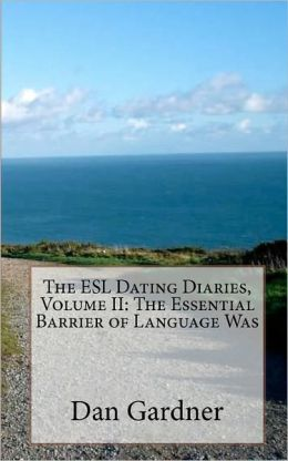 The Esl Dating Diaries, Volume Ii