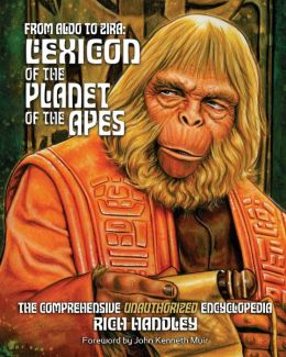 From Aldo to Zira: Lexicon of the Planet of the Apes: The Comprehensive Unauthorized Encyclopedia