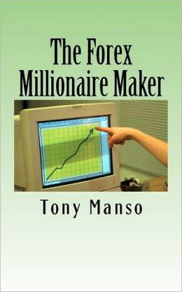 The Forex Millionaire Maker: How to grow your $500 forex account into $1000000 in as little as 3 Years