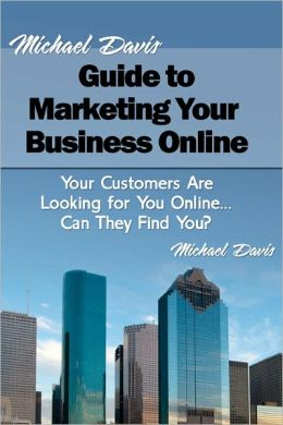 Michael Davis' Guide To Marketing Your Business Online